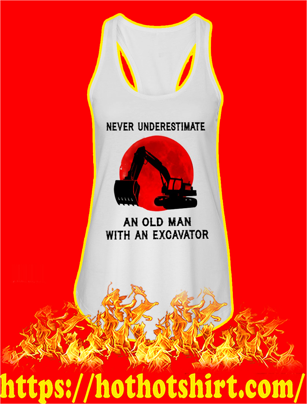Never underestimate an old man with an excavator tank top