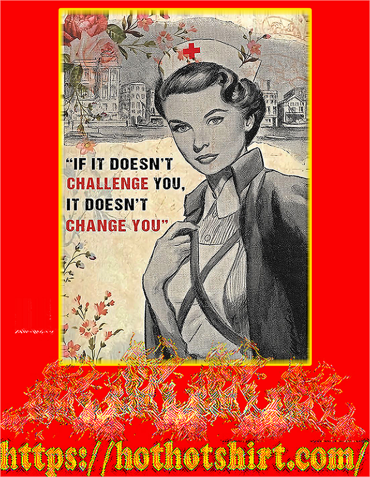 Nurse If it doesn't challenge you it doesn't change you poster - A2