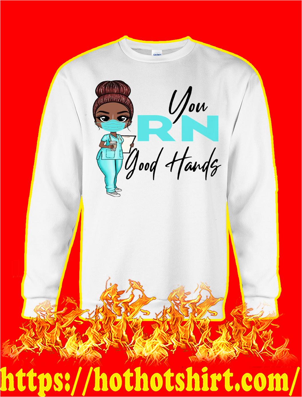 Nurse you rn good hands sweatshirt