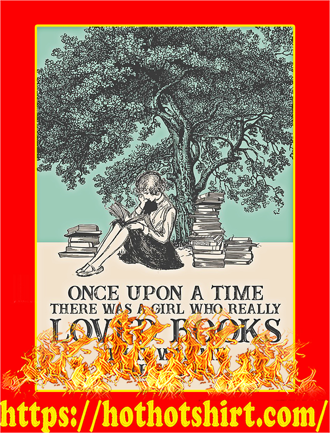One upon a time there was a girl who really loved books that was me the end poster - A3