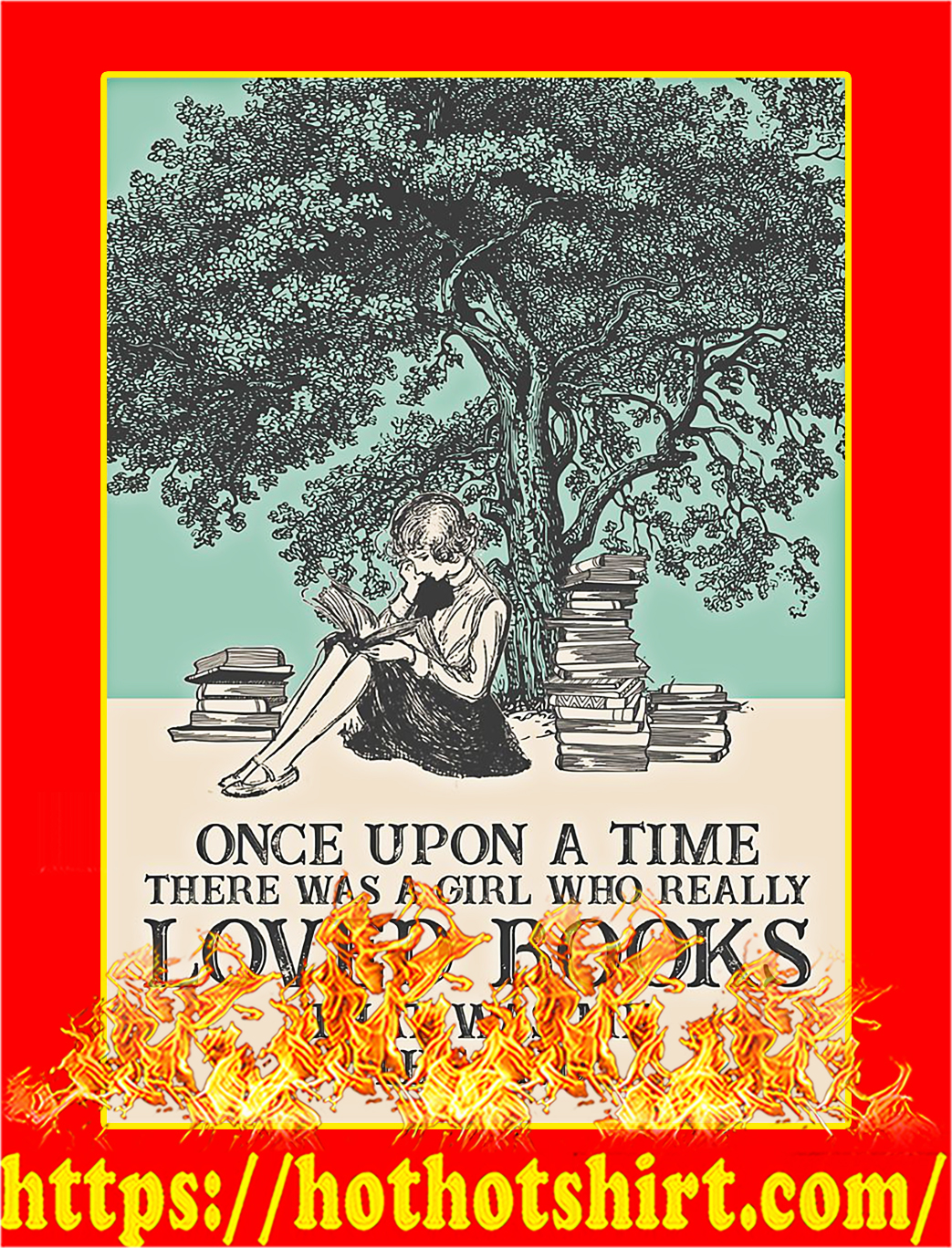 One upon a time there was a girl who really loved books that was me the end poster - A4