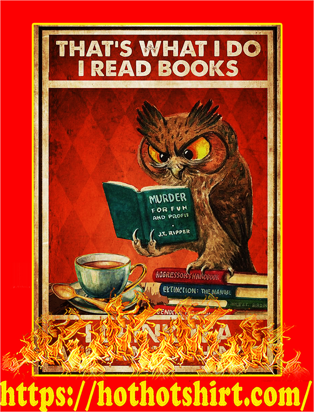 Owl That's what I do I read books I drink tea and I know things poster - A2