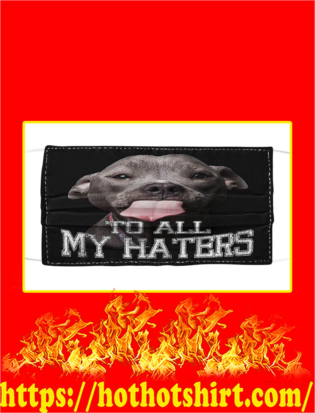 Pitbull To all my haters face mask- pic 1