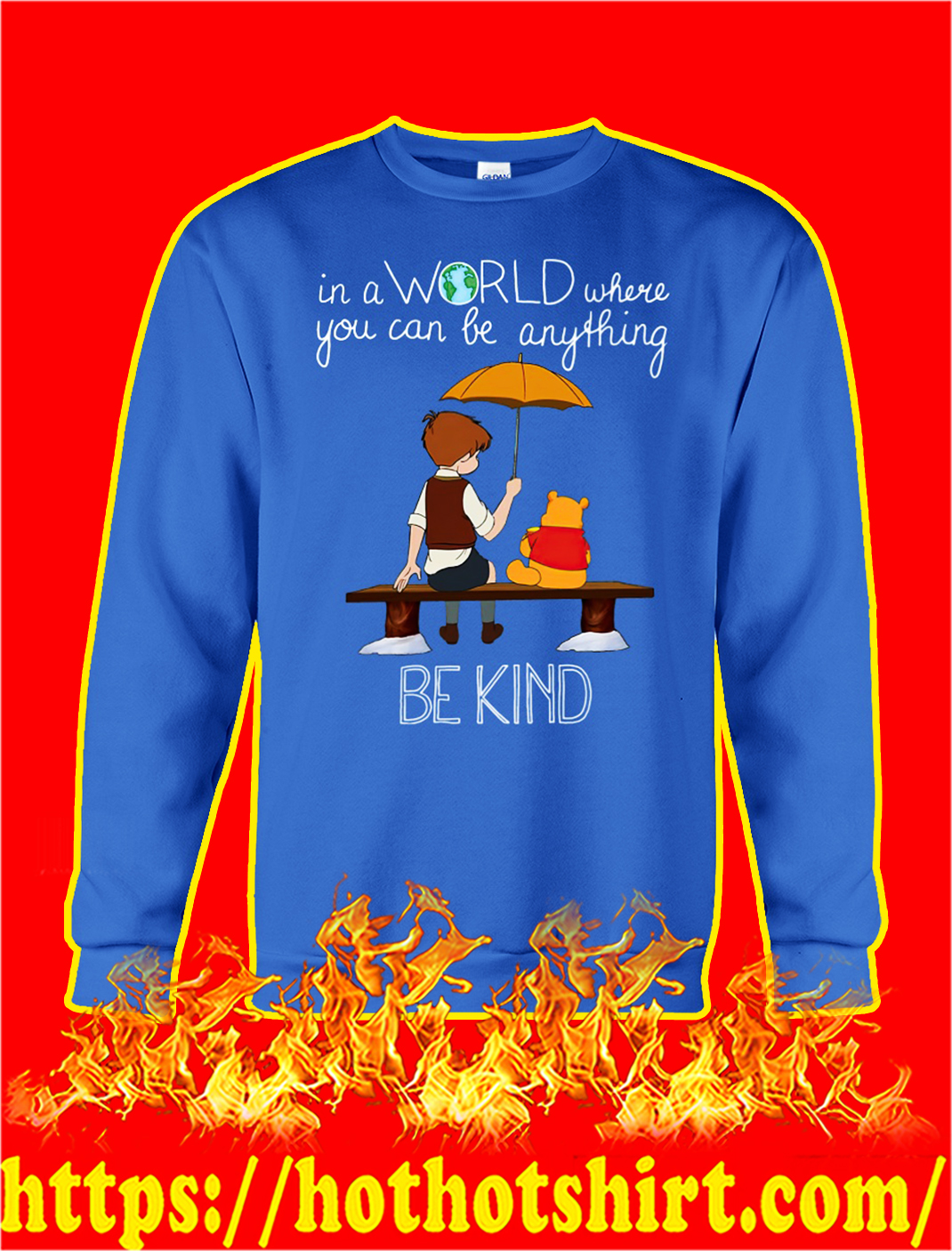 Pooh In a world where you can be anything be kind sweatshirt
