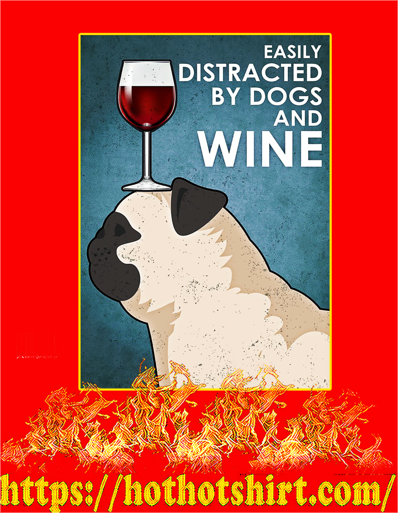 Pug Easily distracted by dogs and wine poster - A2