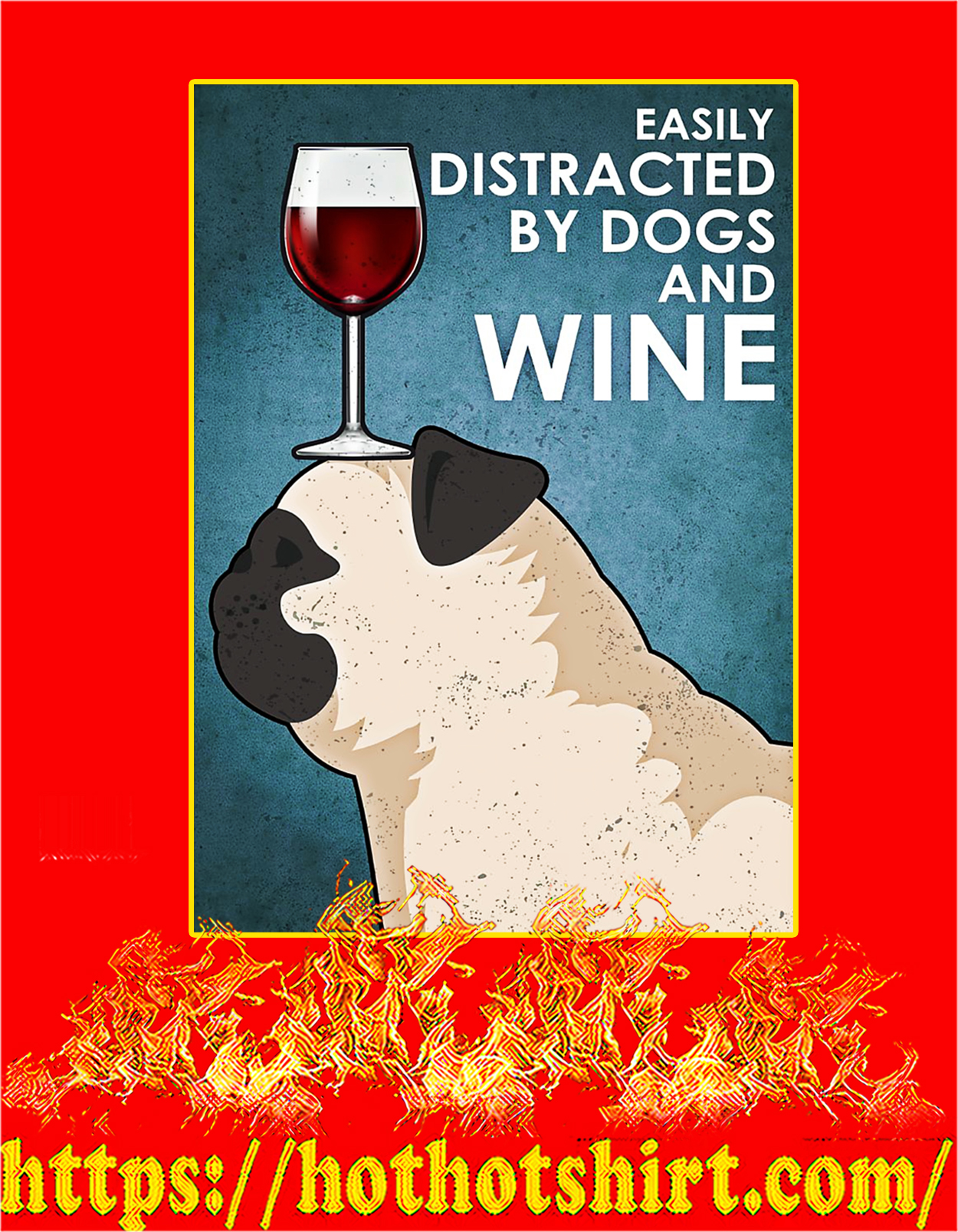 Pug Easily distracted by dogs and wine poster - A3