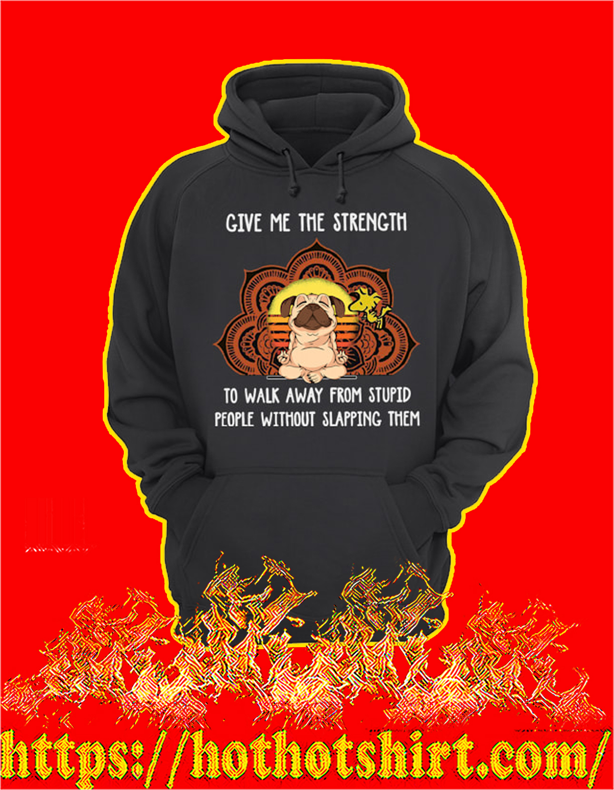 Pug dog give me the strength to walk away from stupid people hoodie