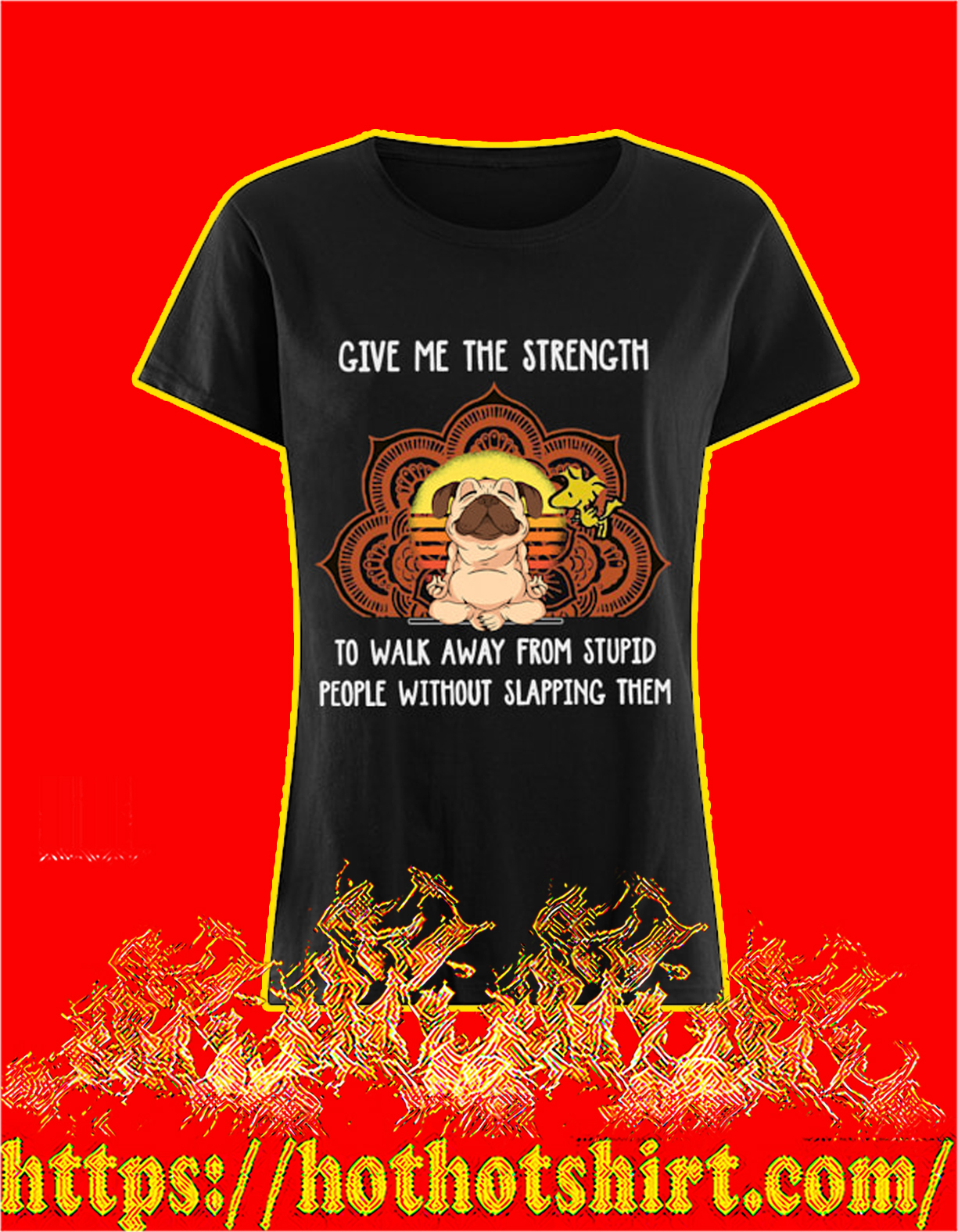 Pug dog give me the strength to walk away from stupid people women shirt