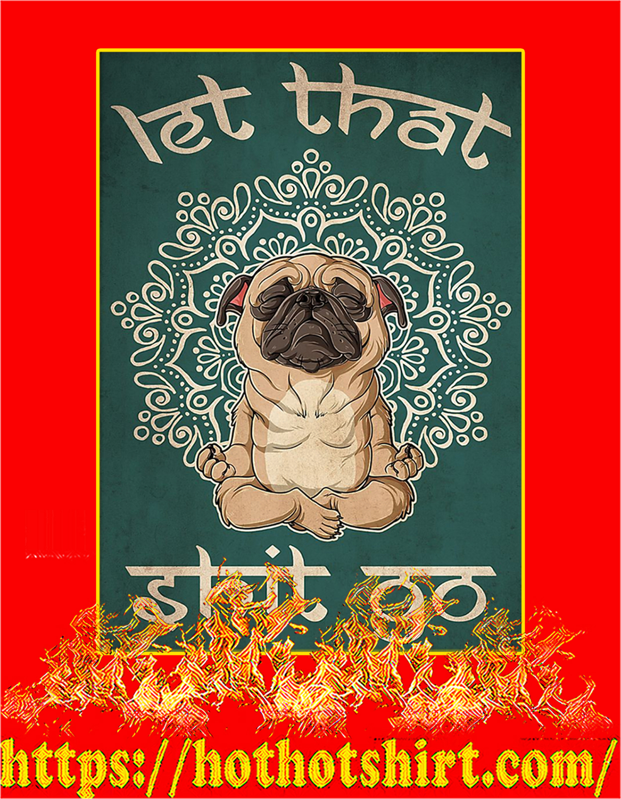 Pug let that shit go poster - A3