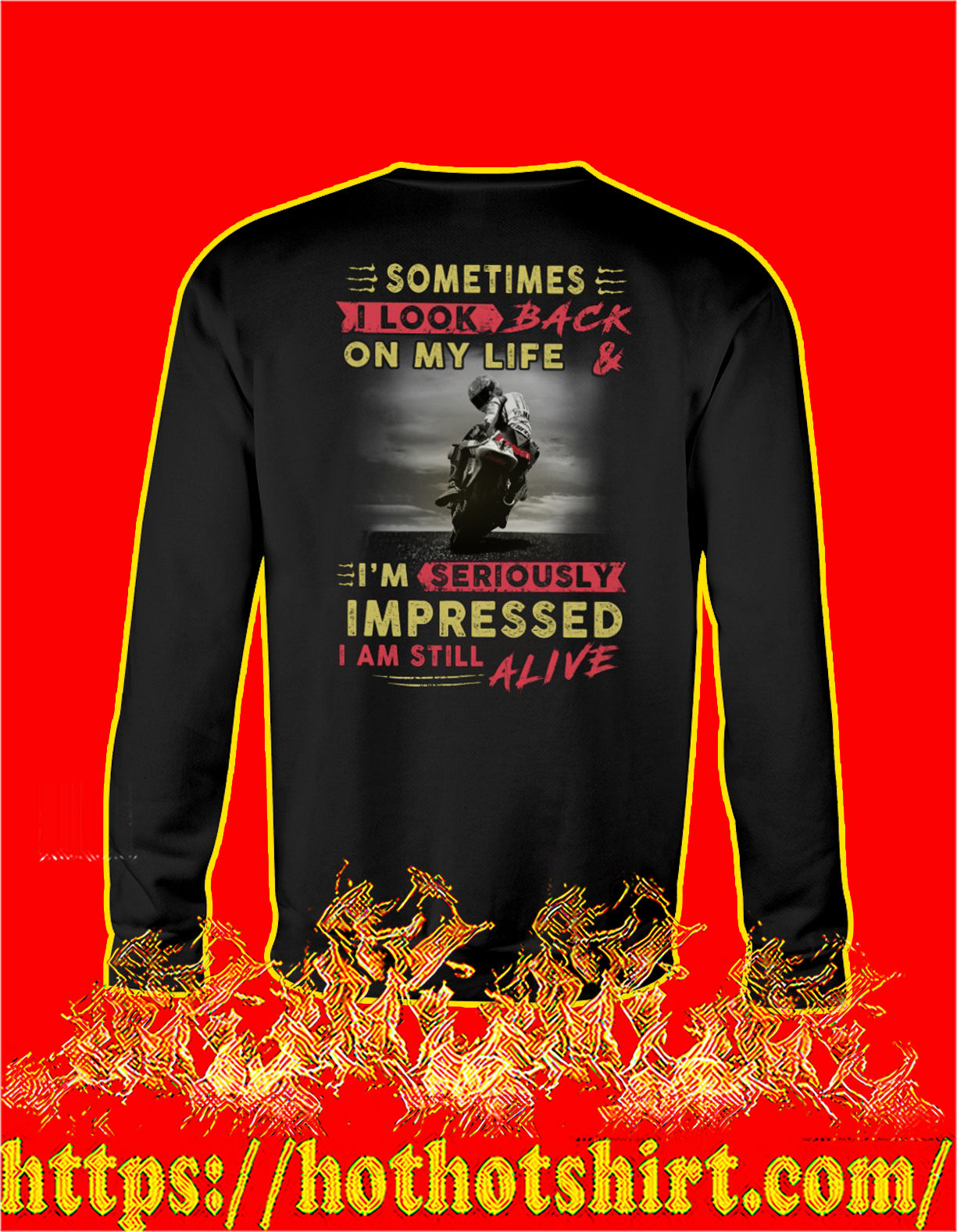 Racer Sometimes I look back on my life and I'm seriously impressed I am still alive sweatshirt