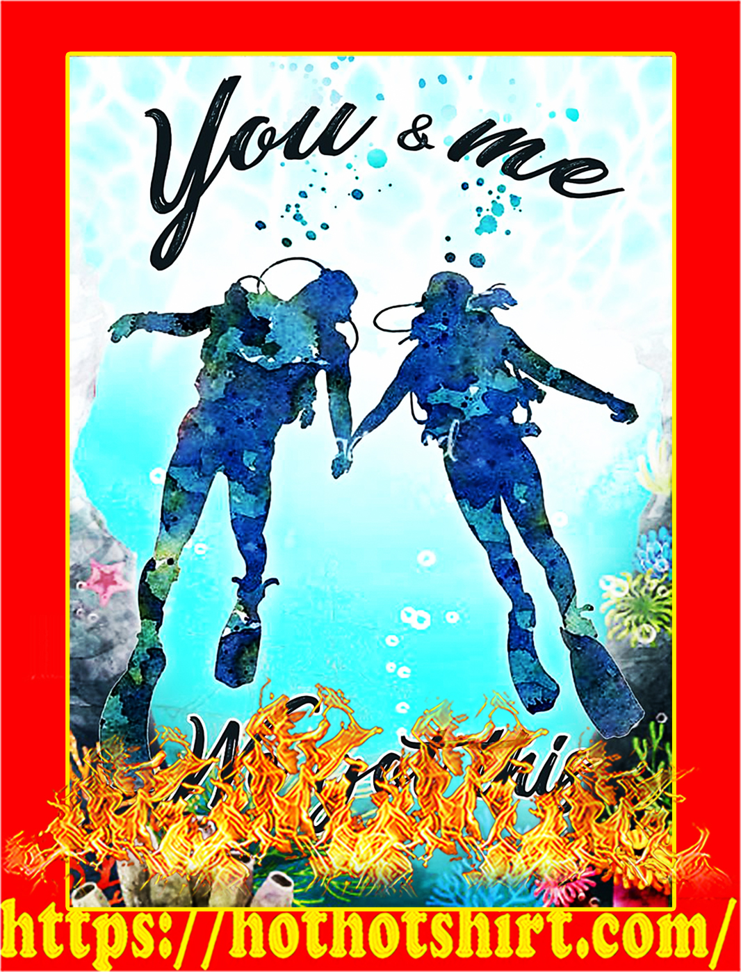 Scuba diving you and me we got this poster - A3