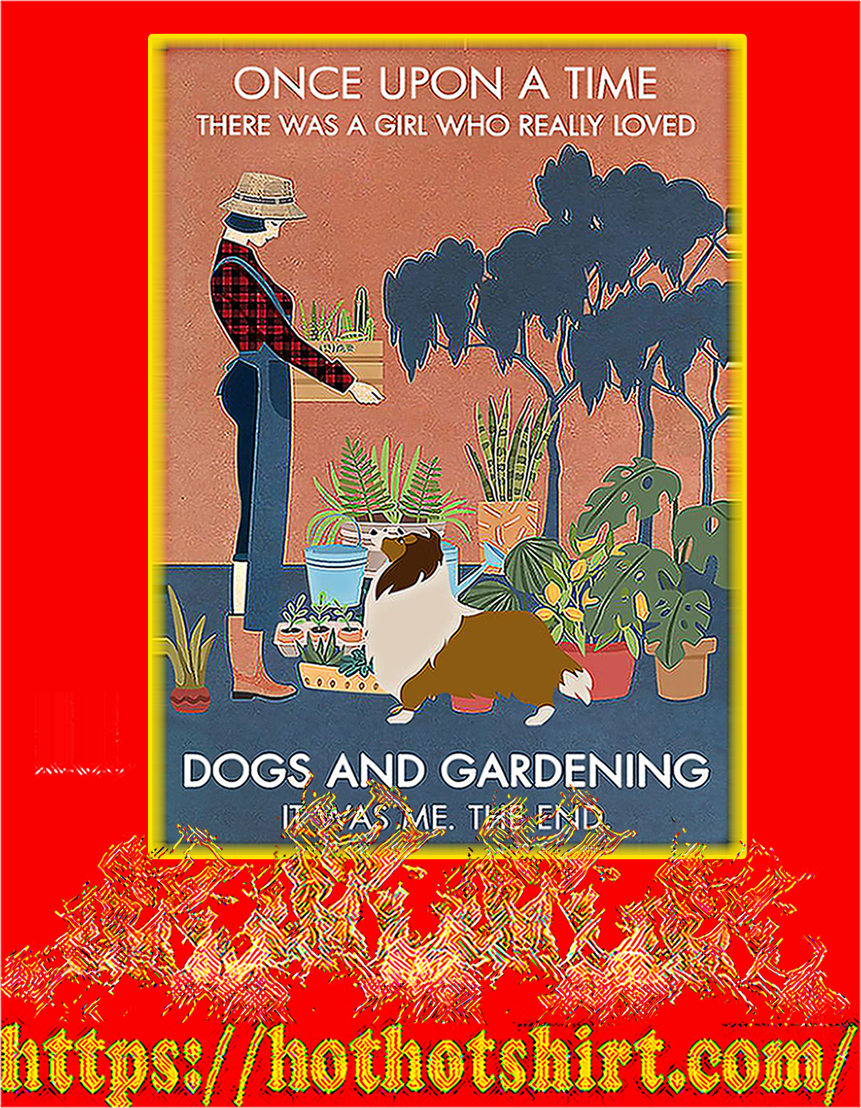 Shetland Sheepdog One upon a time there was a girl loved dogs and gardening poster - A3