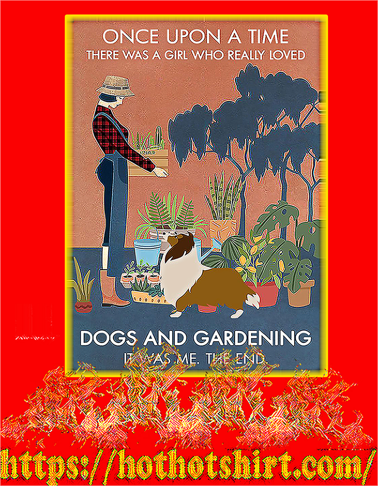 Shetland Sheepdog One upon a time there was a girl loved dogs and gardening poster - A4