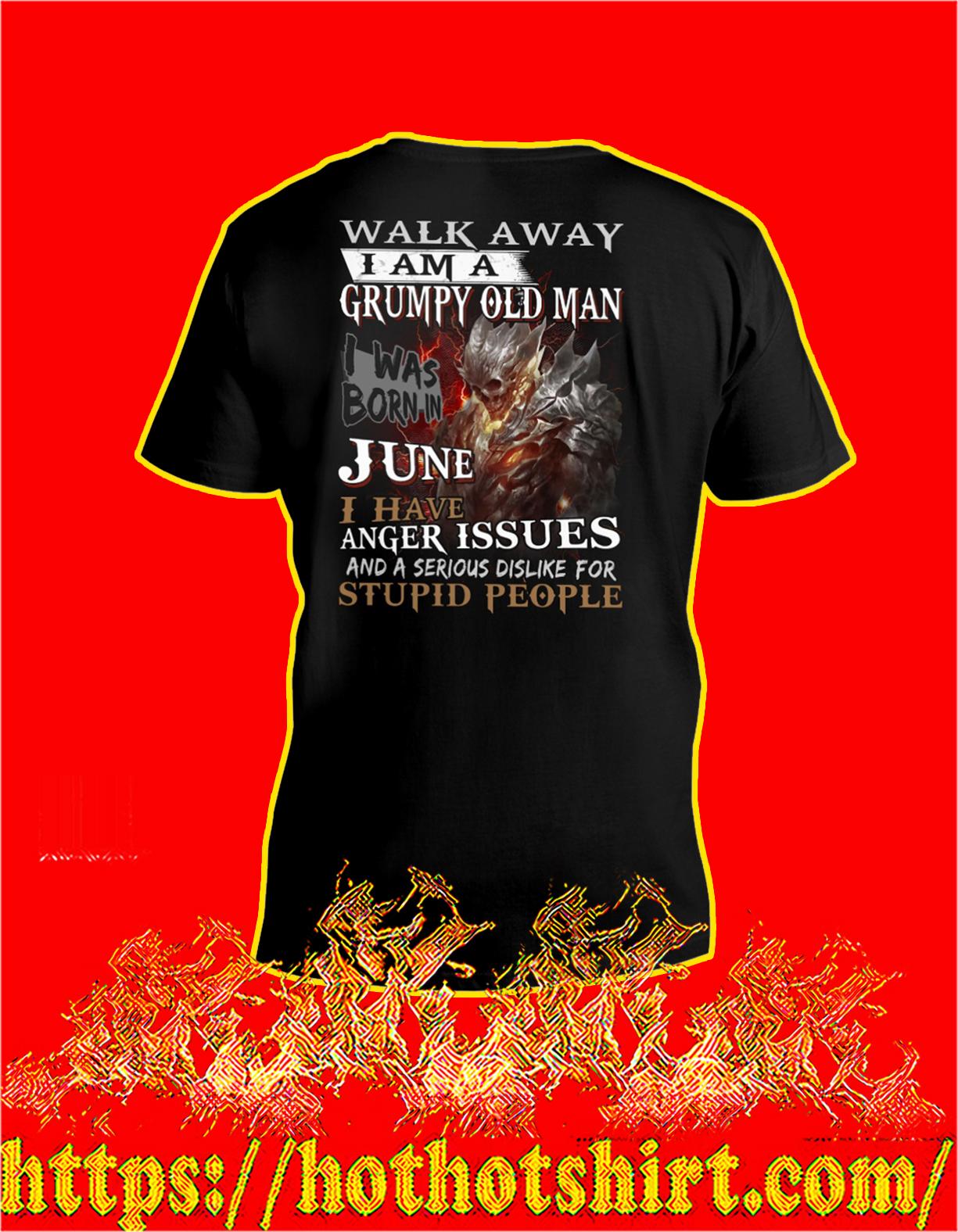 Skull Walk away I'm a grumpy old man I was born june women shirt