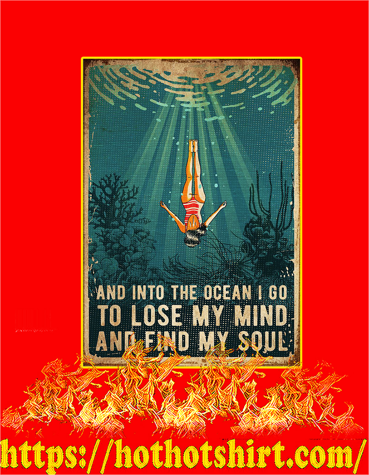 Swimming And into the ocean I go to lose my mind and find my soul poster - A3