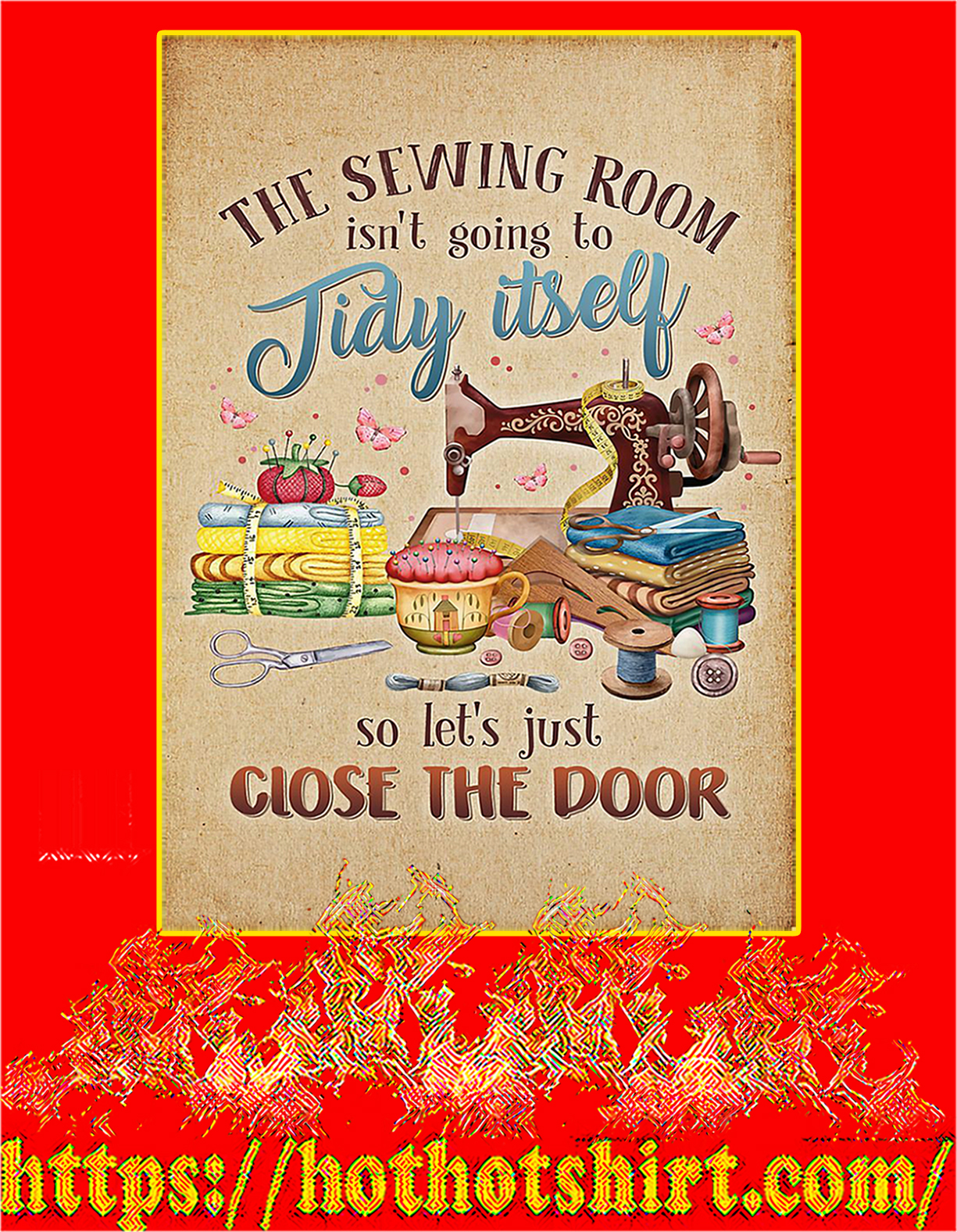 The sewing room isn't going to tidy itself poster - A4