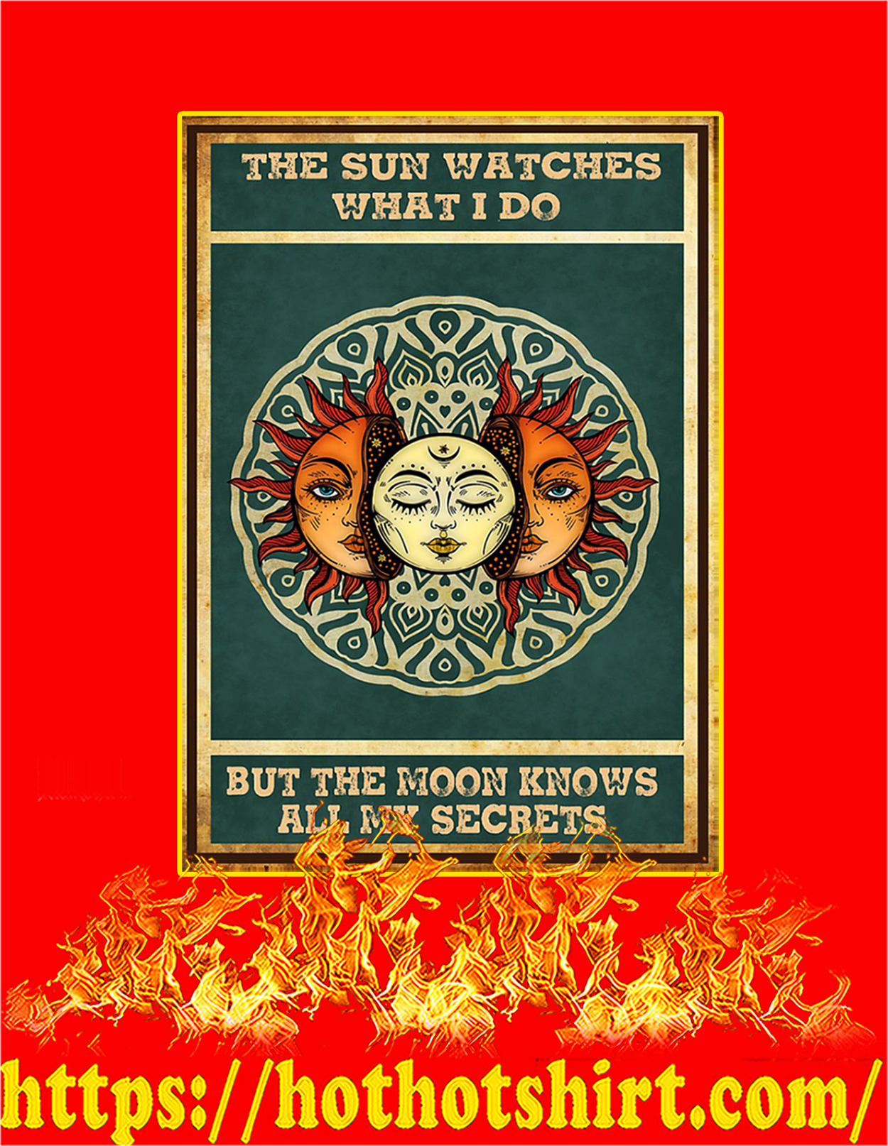 The sun watches what I do but the moon knows all my secrets poster - A3