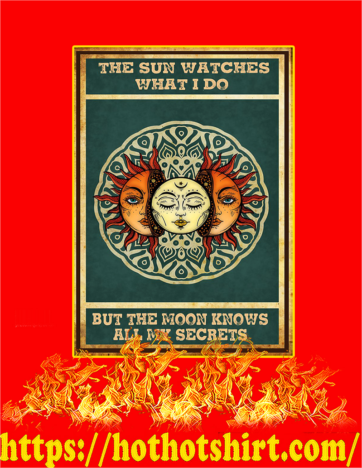 The sun watches what I do but the moon knows all my secrets poster - A4
