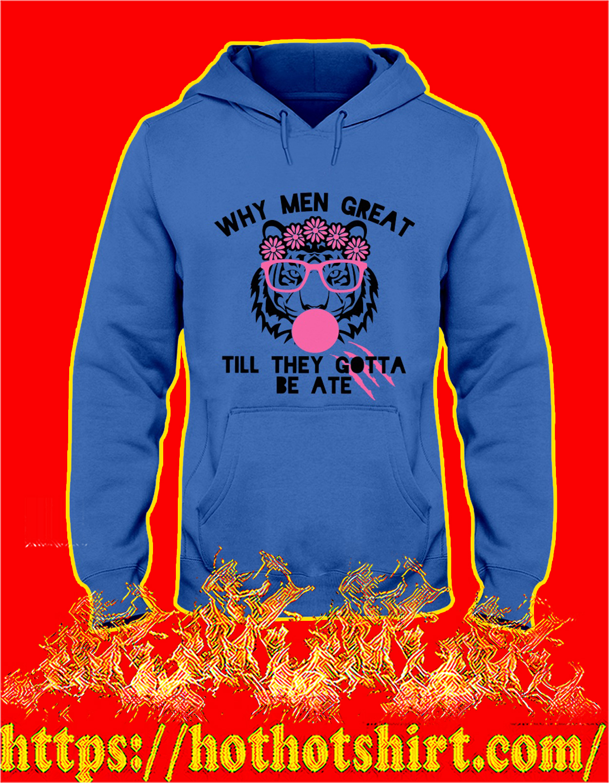 Tiger Why men great till they gotta be ate hoodie