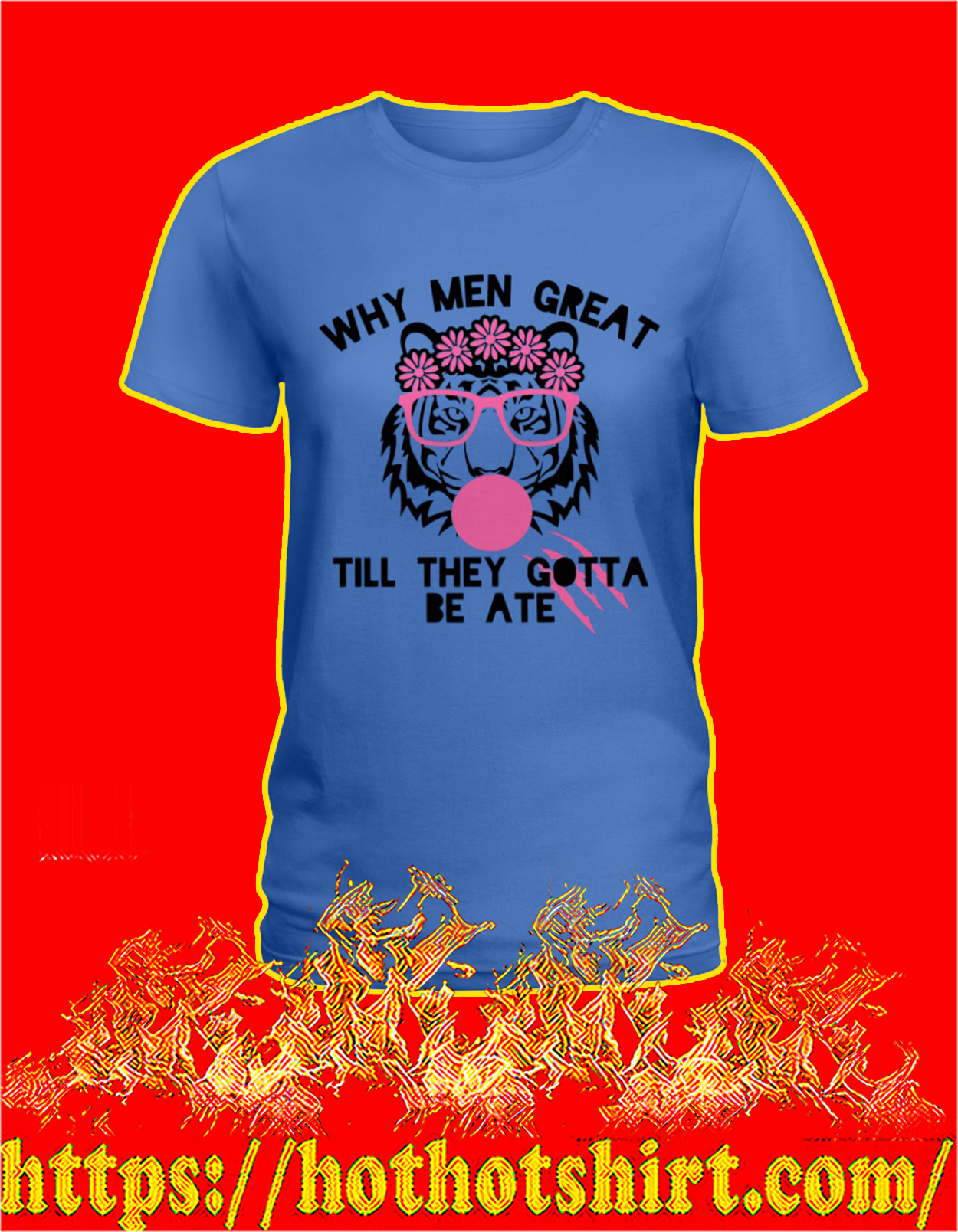 Tiger Why men great till they gotta be ate women shirt