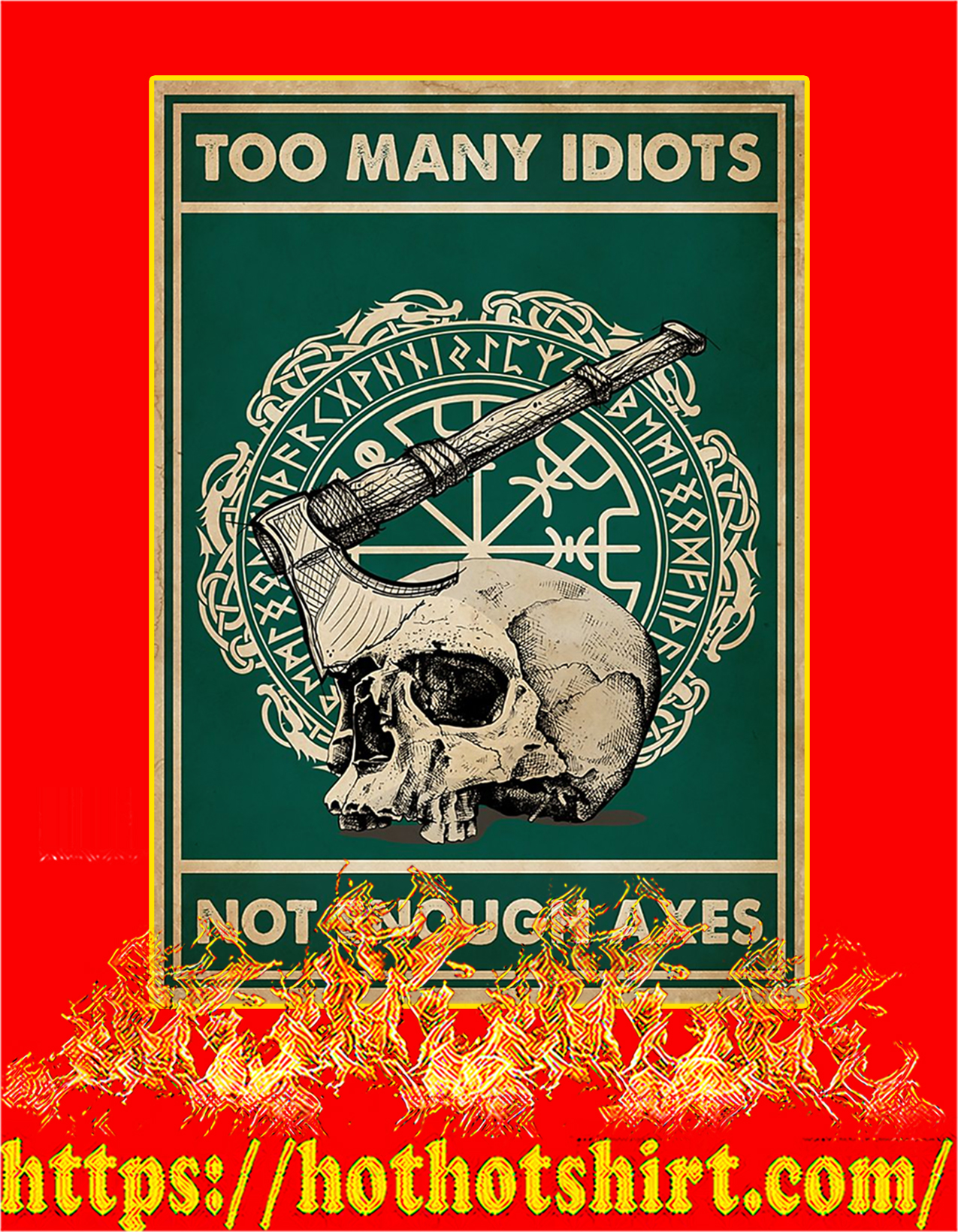 Too many idiots not enough axes poster - A2