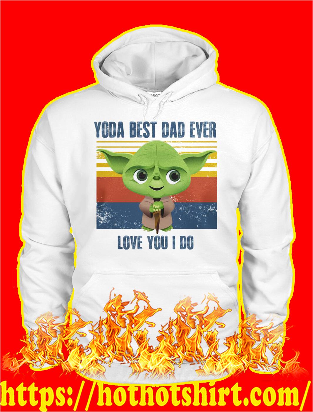 Vintage retro Yoda best dad ever love you I do hoodie