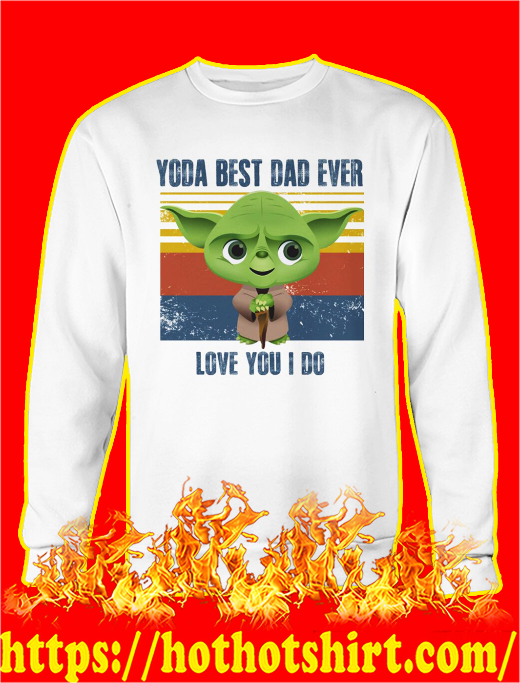 Vintage retro Yoda best dad ever love you I do sweatshirt