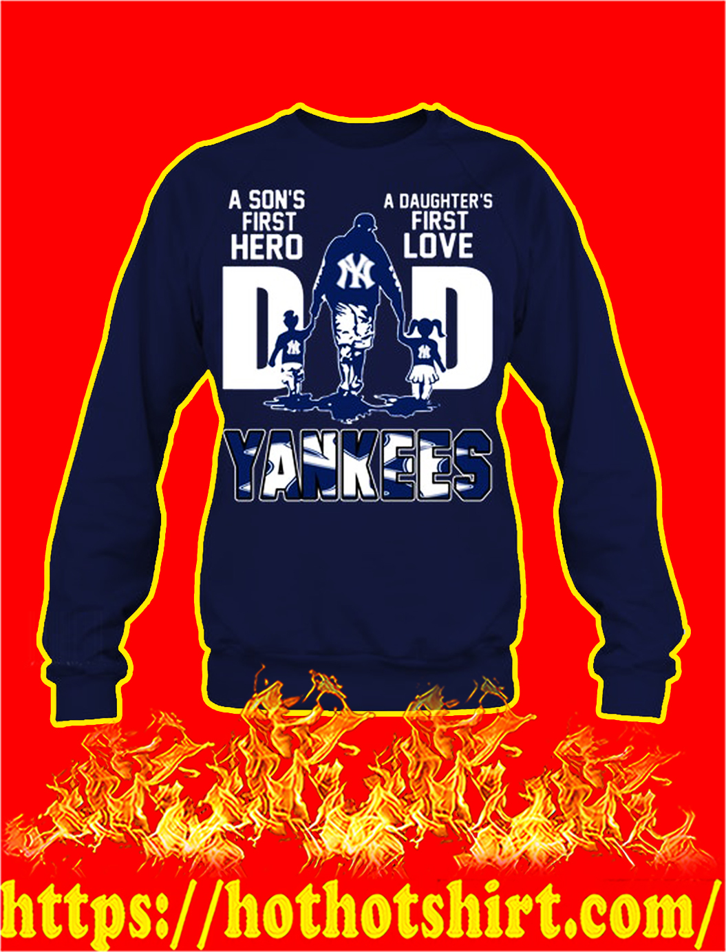 Yankees dad a son's first hero a daughter's first love sweatshirt