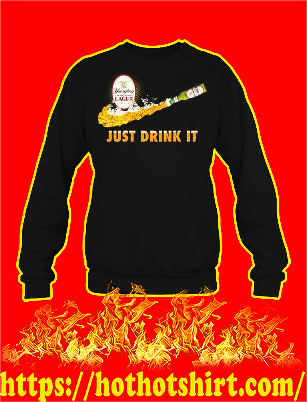 Yuengling traditional lager just drink it sweatshirt