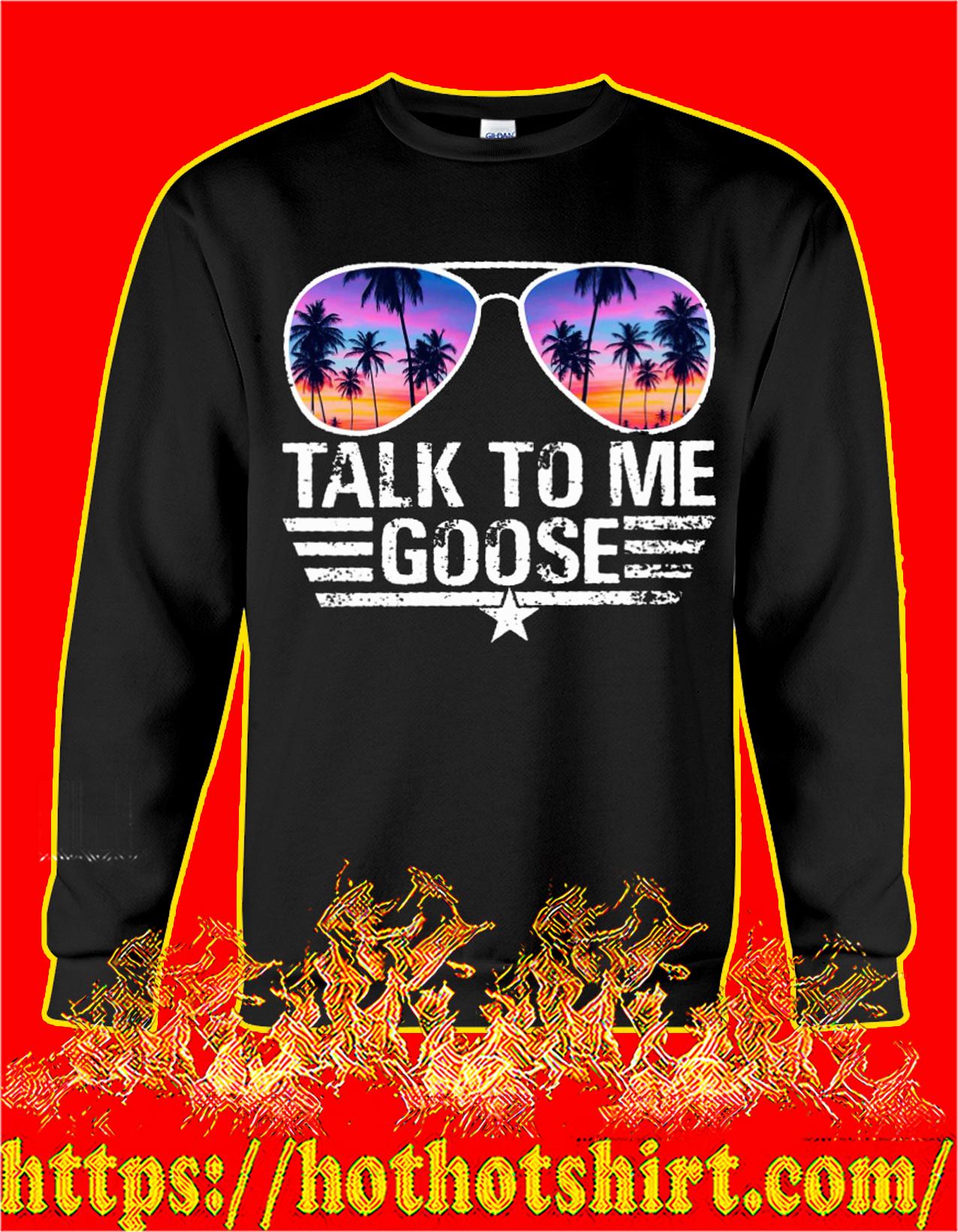 talk to me goose sweatshirt