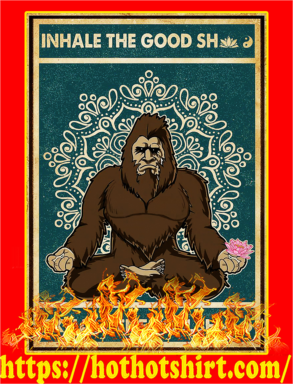 Bigfoot Inhale the good shit exhale the bullshit poster - A4
