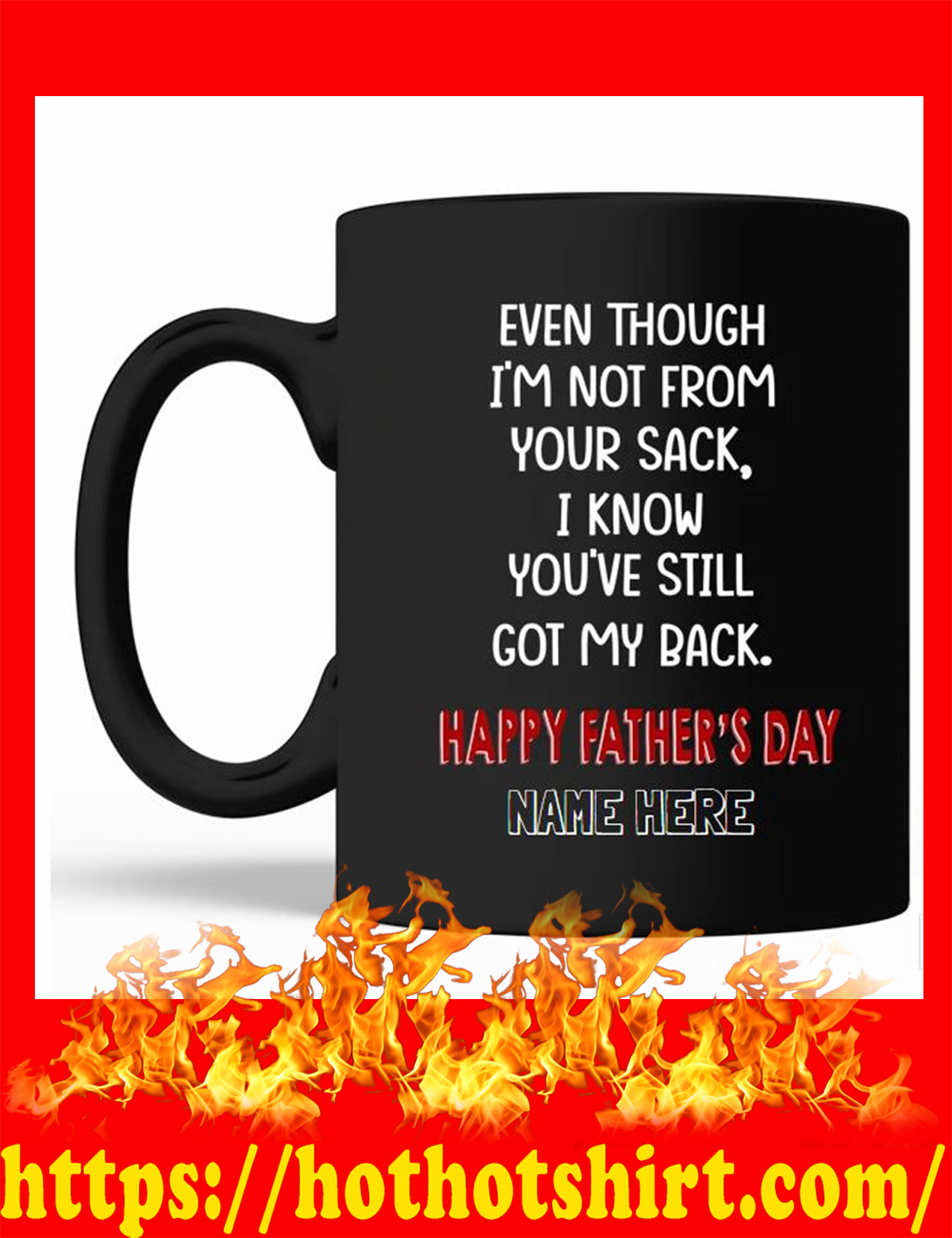 (Black Version) Even though i'm not from your sack i know you've still got my back happy father's day custom mug