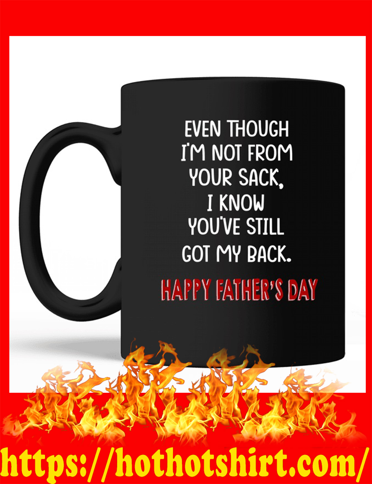 Black version Even though i'm not from your sack i know you've still got my back happy father's day mug
