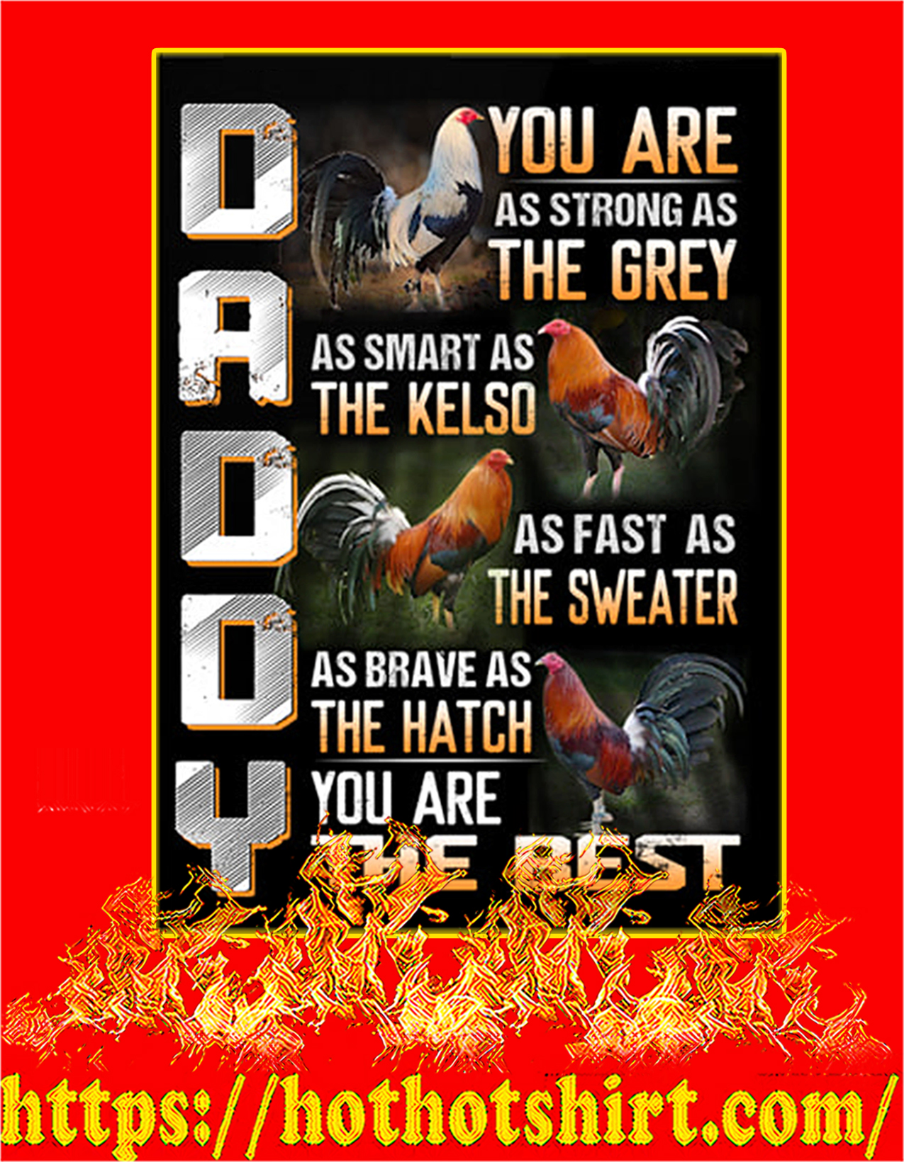 Daddy you are as strong as the grey as smart as the kelso as fast as the sweater you are the best poster - A2