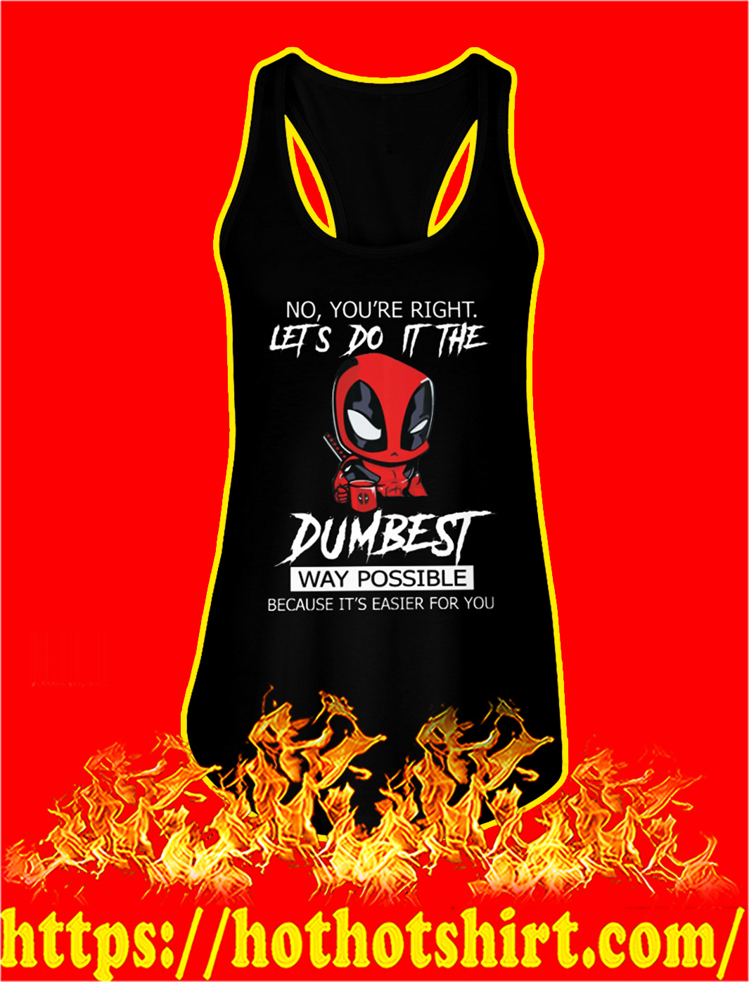 Deadpool no you're right lets do it the dumbest way possible because it's easier for you tank top