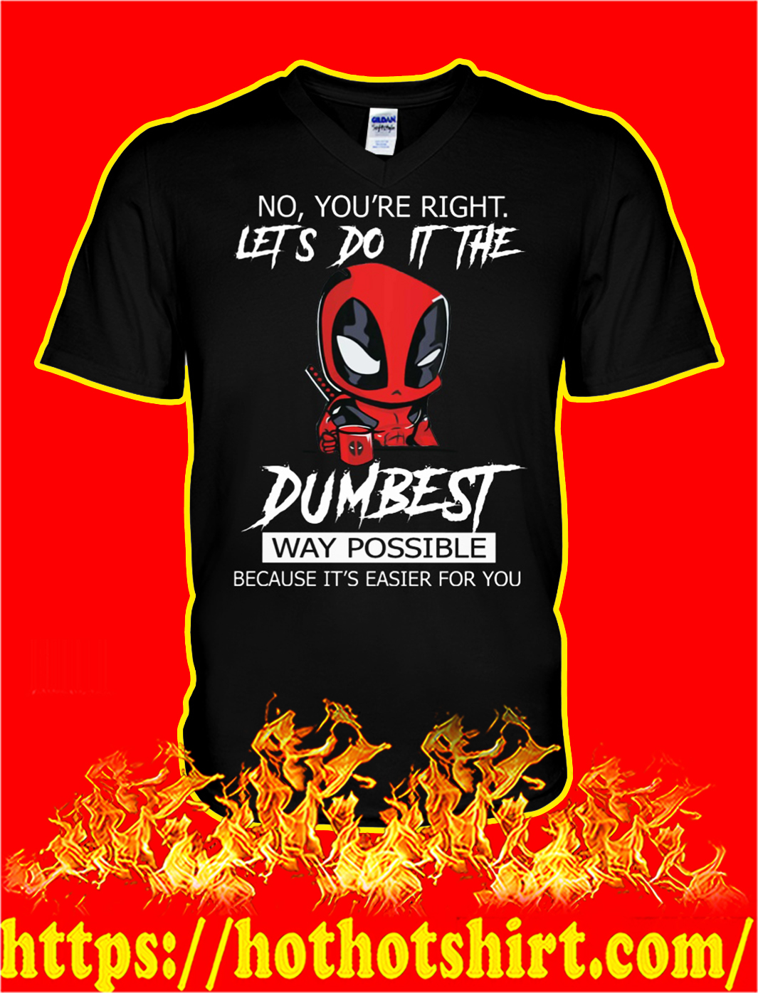 Deadpool no you're right lets do it the dumbest way possible because it's easier for you v-neck