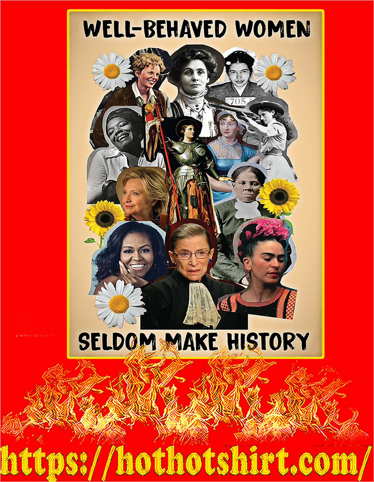 Flower Well-behaved women seldom make history poster - A2