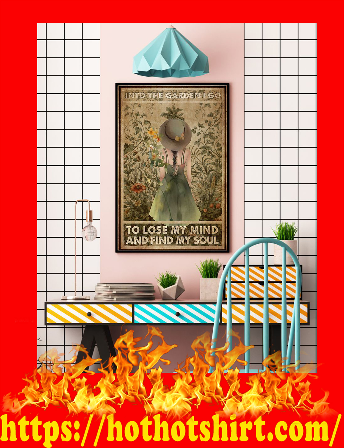 Garden girl Into the garden i go to lose my mind and find my soul poster