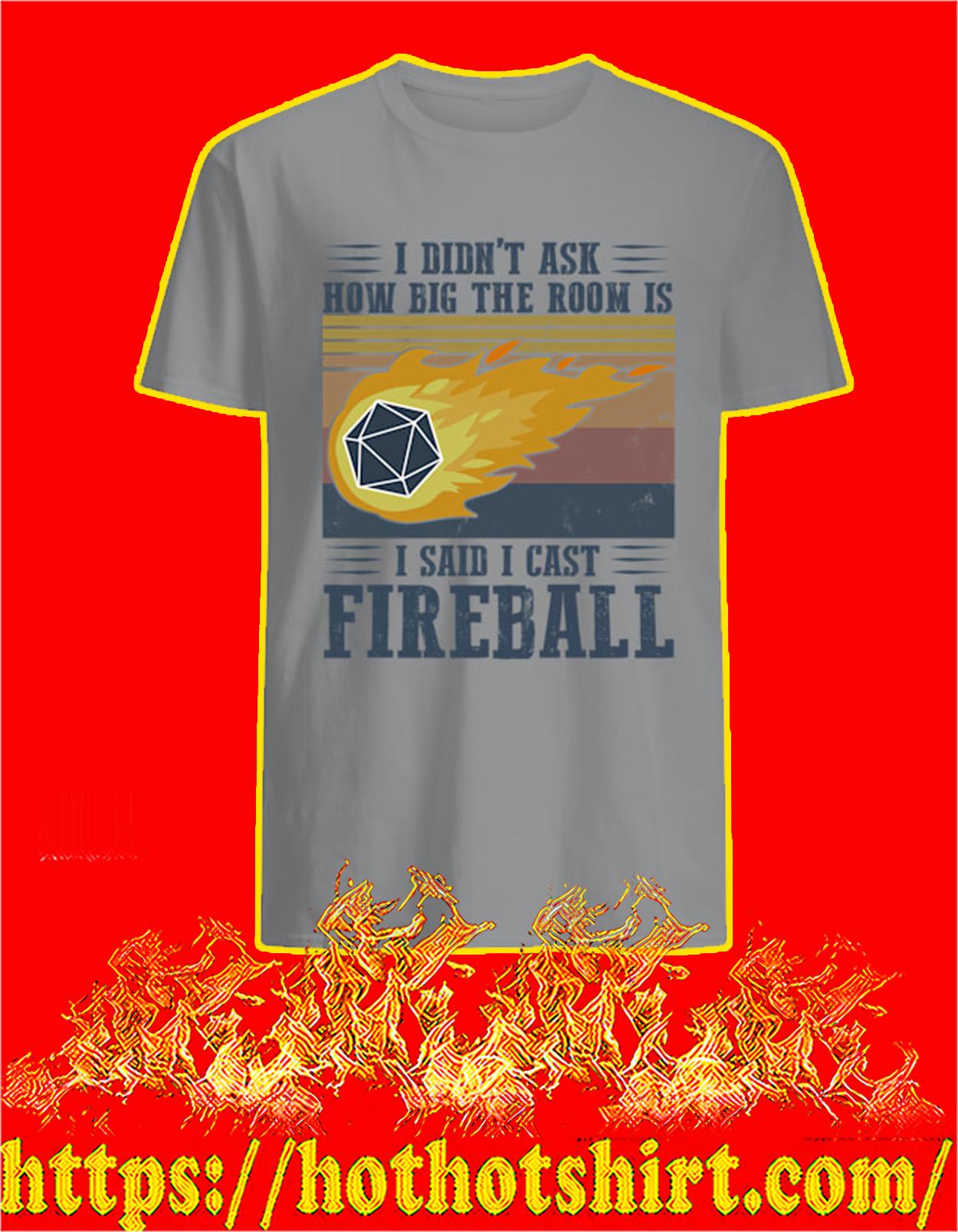 I didn't ask how big the room is i said i cast fireball shirt
