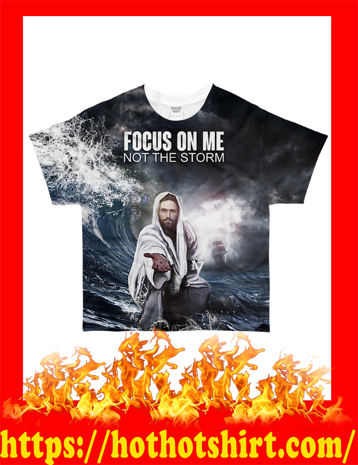Jesus focus on me not the storm 3d all over t-shirt