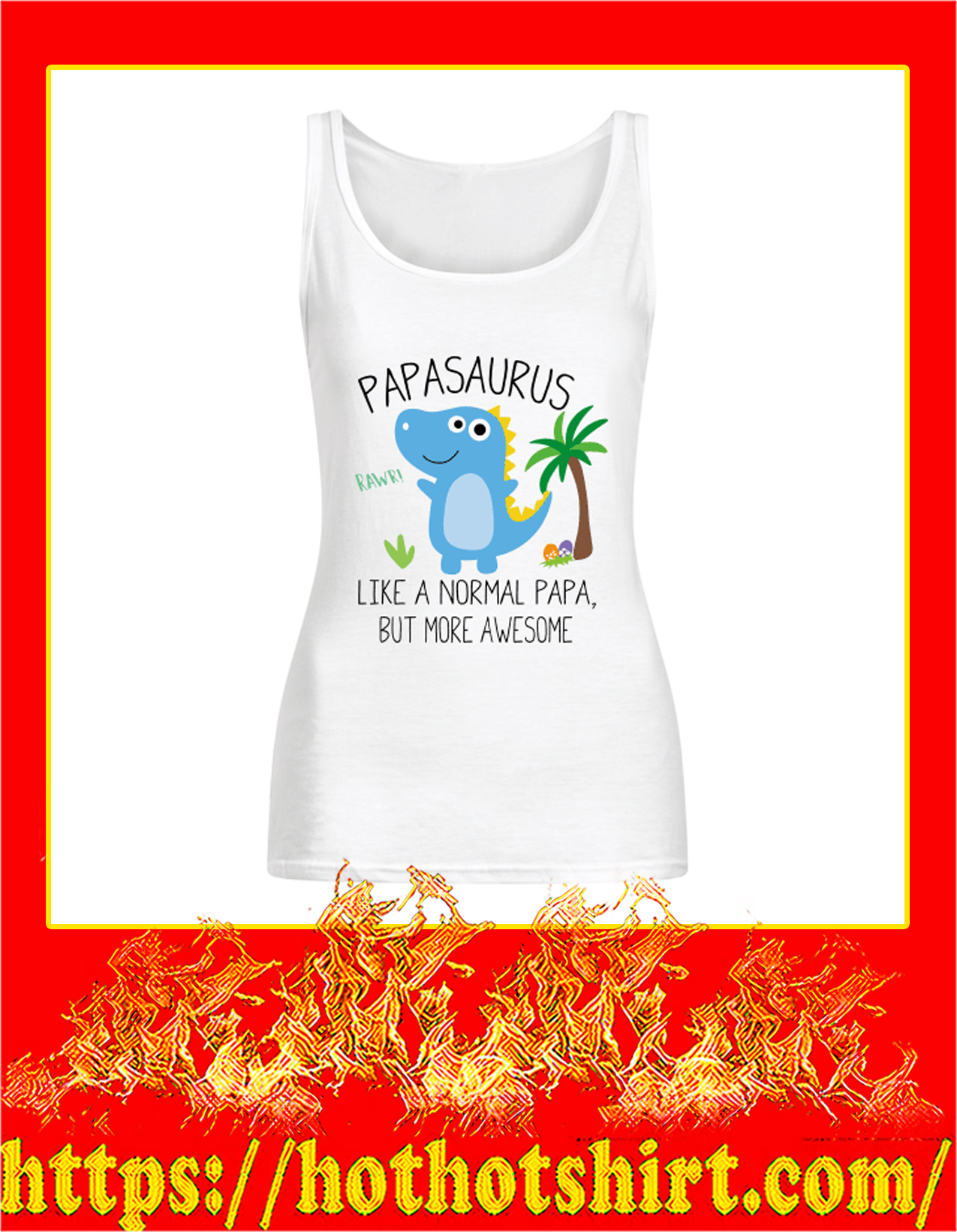 Papasaurus Like a normal papa but more awesome flowy tank top