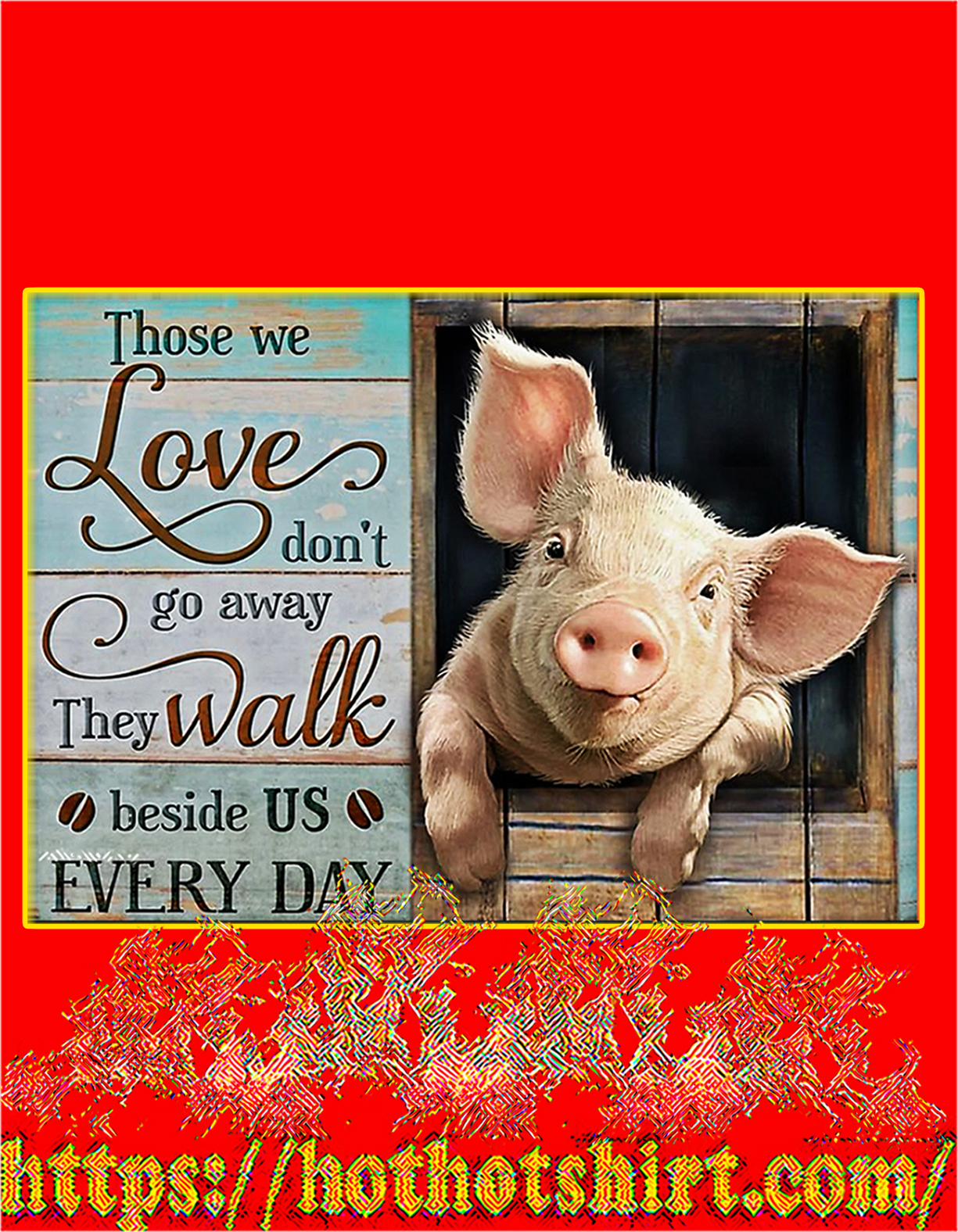 Pig Those we love don't go away poster - A4