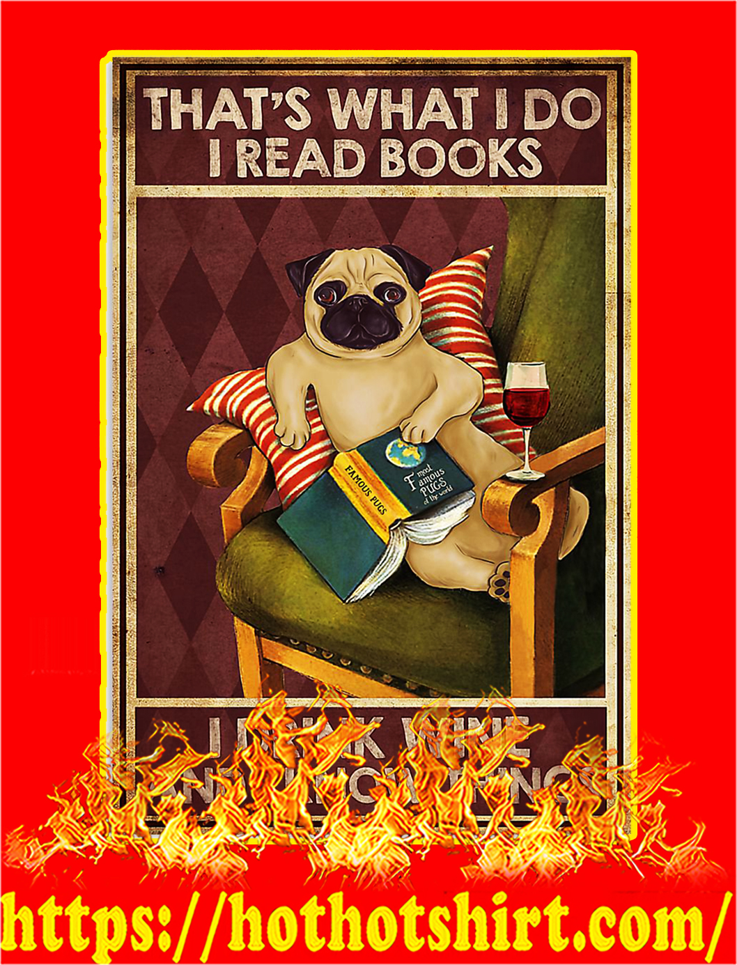 Pug dog That's what i do i read books i drink wine and i know things poster - A3