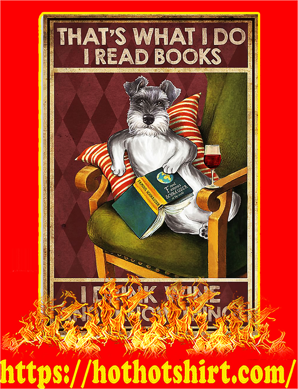 Schnauzer dog That's what i do i read books i drink wine and i know things poster - A4