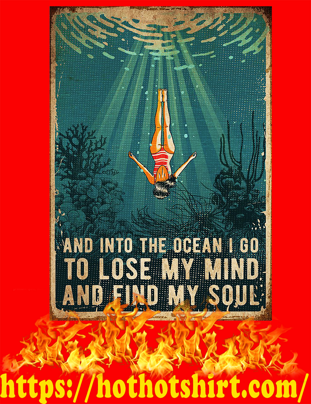 Swimming And into the ocean i go to lose my mind and find my soul poster - A4