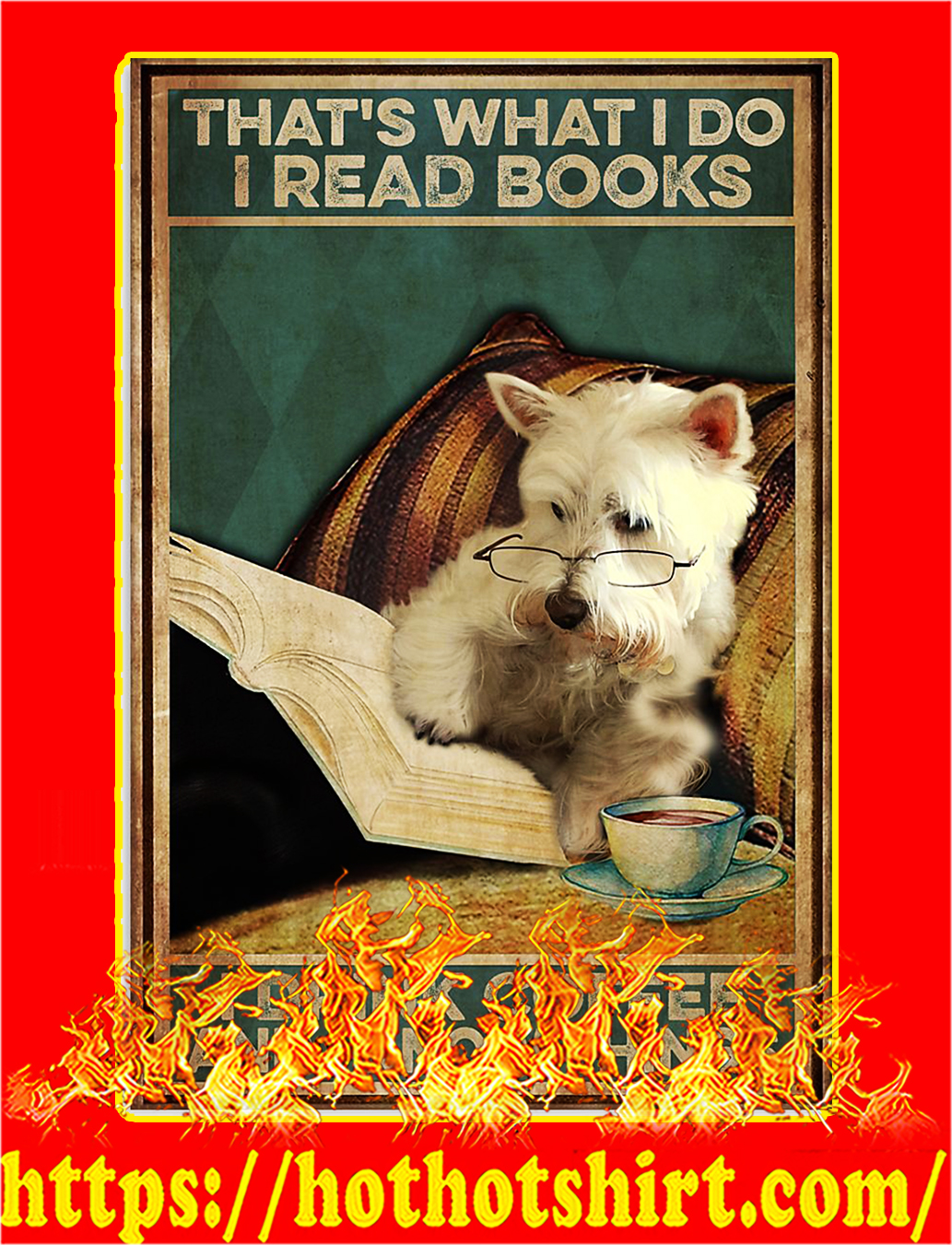 Westie That's what i do i read books i drink coffee and i know things poster - A3