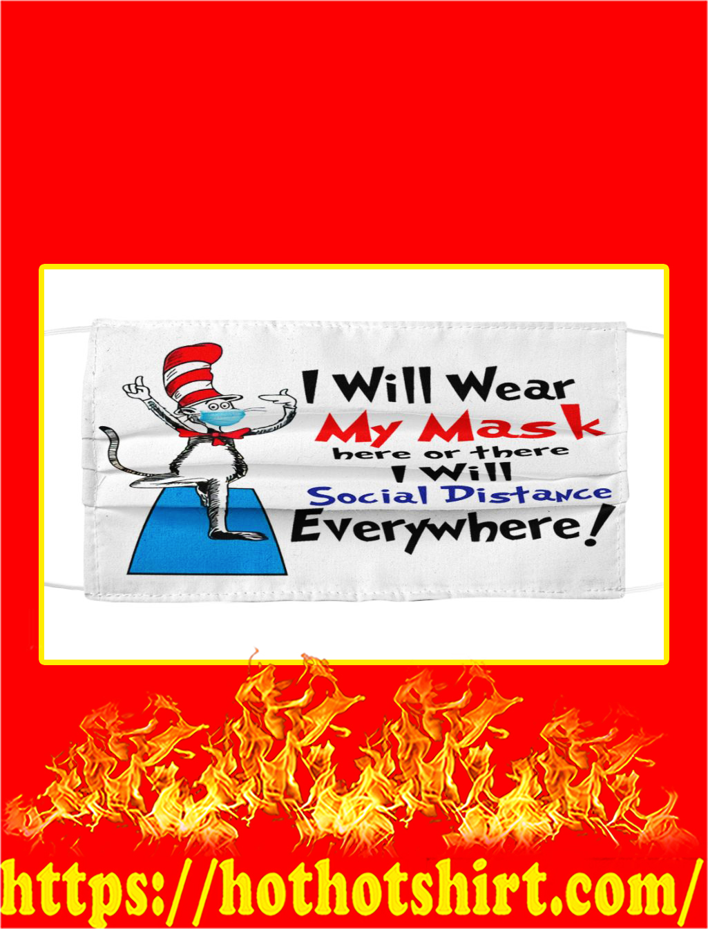 Dr seuss i will wear my mask here or there i will social distance everywhere face mask