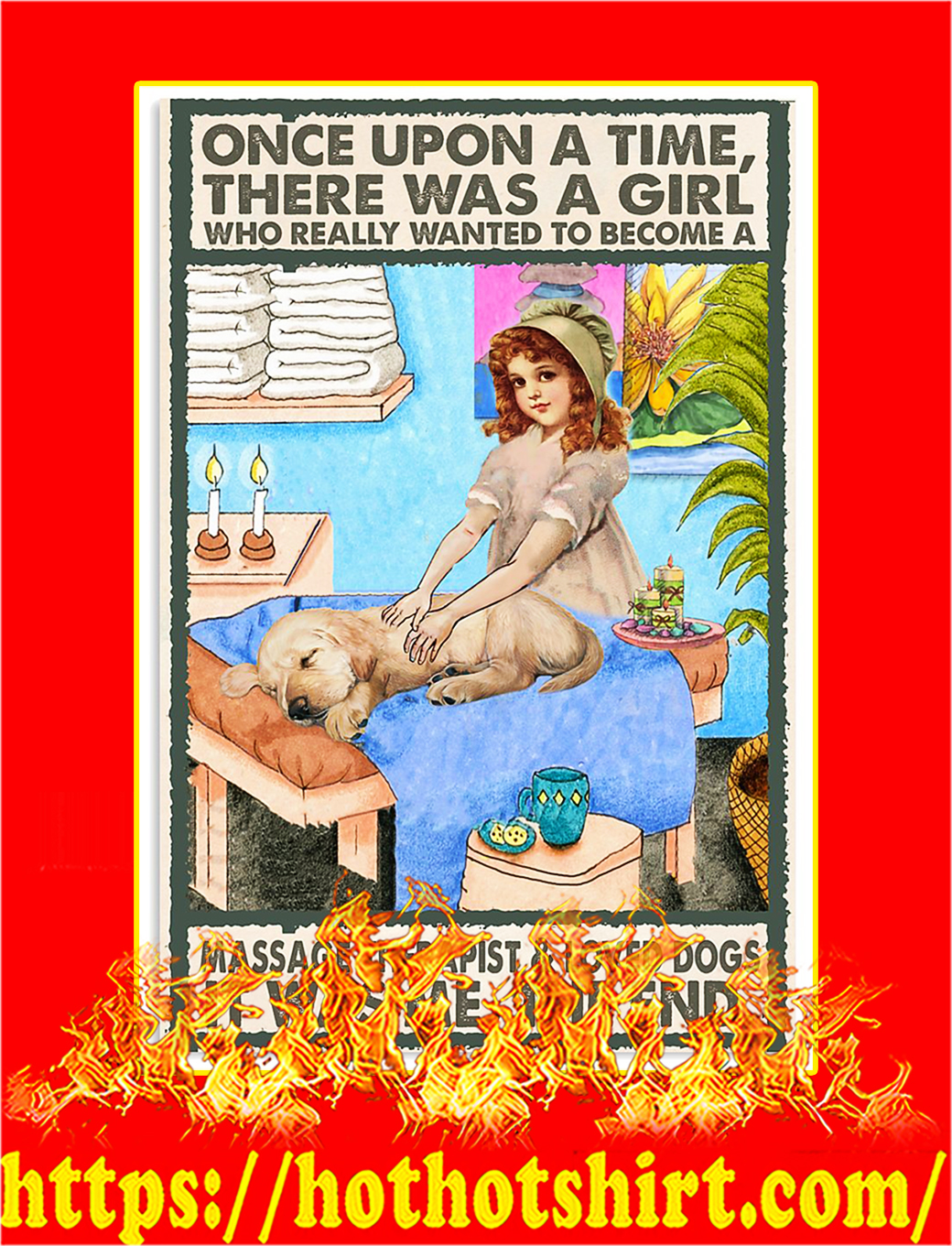 Once upon a time there was a girl who really wanted to become a massage therapist and loved dogs poster - A1