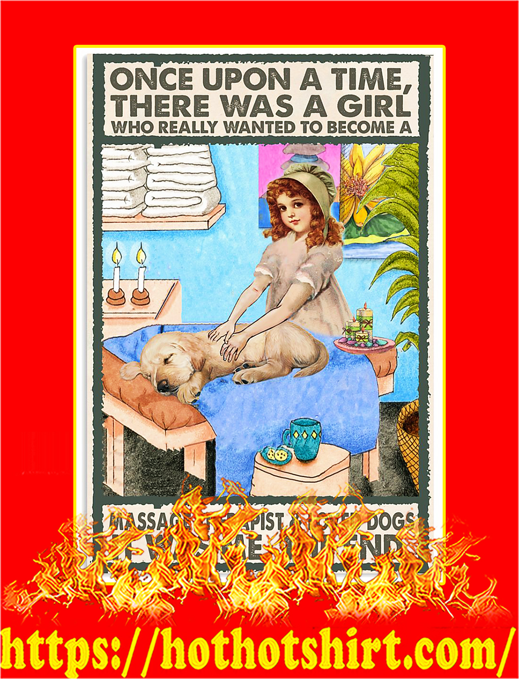 Once upon a time there was a girl who really wanted to become a massage therapist and loved dogs poster - A4