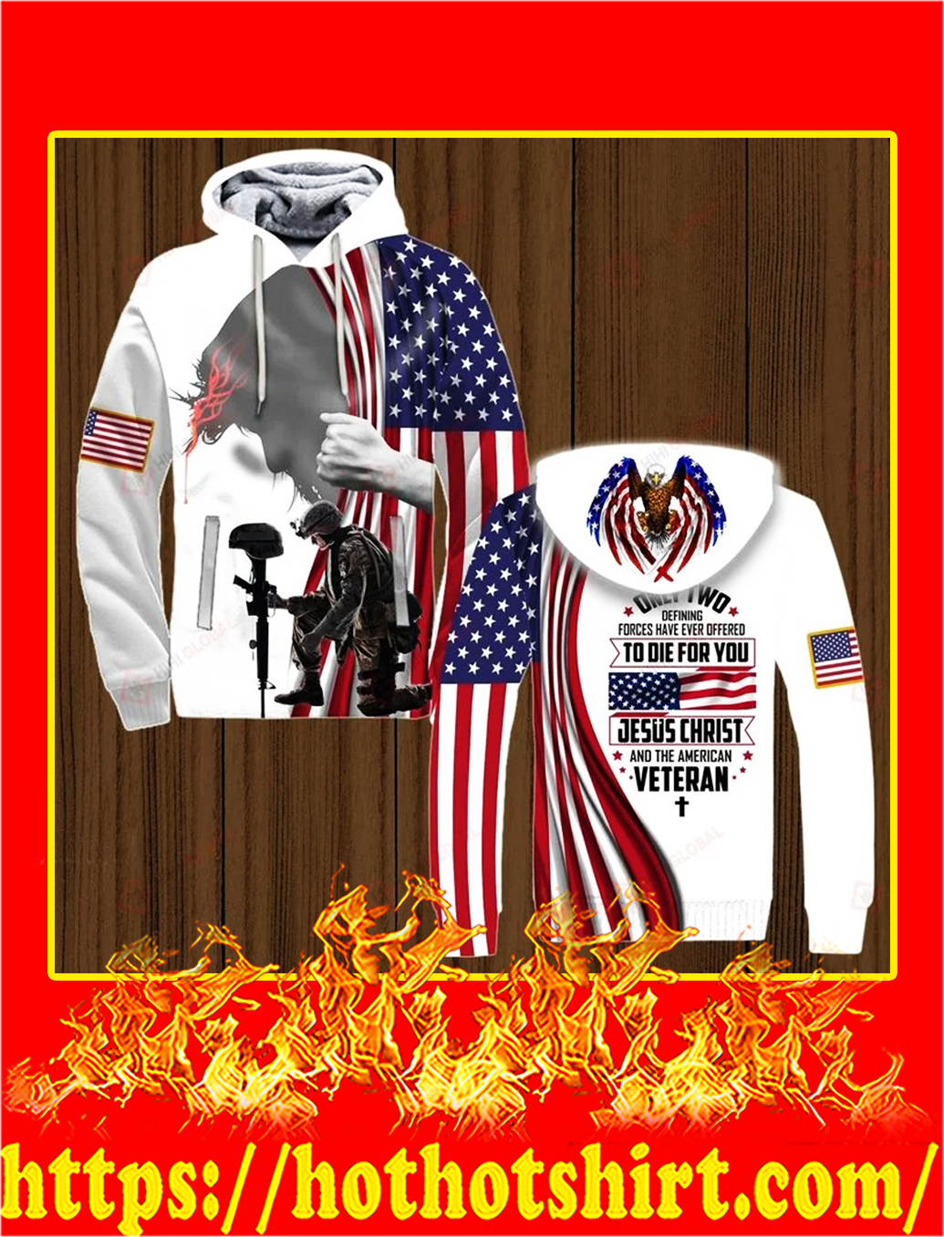 Only two defining forces have ever offered to die for you jesus christ and the american veteran all over printed hoodie